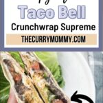 pinterest pin for taco bell crunchwrap supreme. Includes a hand holding the homemade wrap.